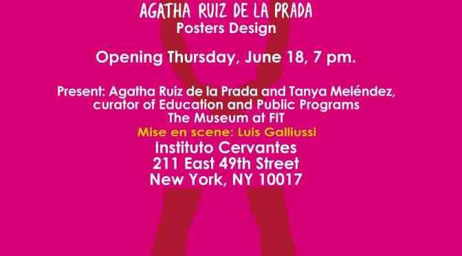 Agatha Ruiz de la Prada Exhibition, June 18th at 7PM!!